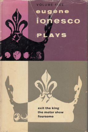 Plays - Volume Five (V): Exit the King, Foursome, The Motor Show. Eugene Ionesco.