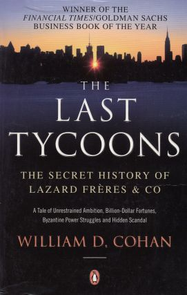 The Last Tycoons: The Secret History of Lazard Freres & Co. William D. Cohan.