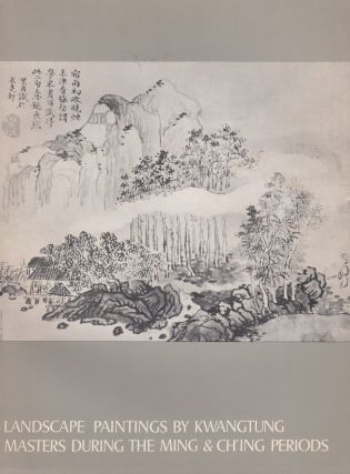 Landscape Paintings by Kwangtung Masters During the Ming & Ch'ing Periods. J. C. Y. Watt...
