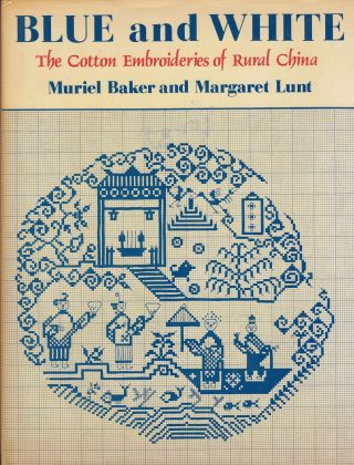Blue and White: The Cotton Embroideries of Rural China. Margaret Lunt Muriel Baker