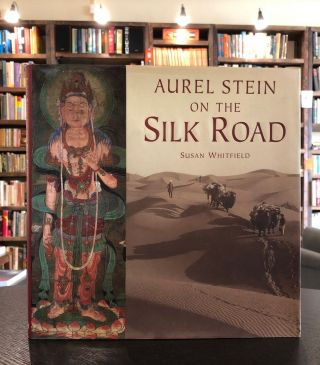 Aurel Stein on the Silk Road. Susan Whitfield