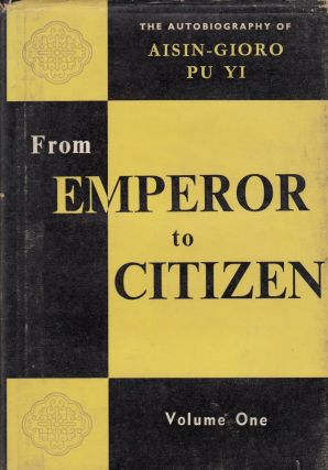 From Emperor to Citizen: The Autobiography of Aisin-Gioro Pu Yi (Volume One). Aisin-Gioro Pu Yi.