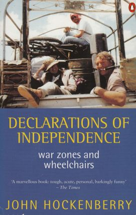 Declarations of Independence: War Zones and Wheelchairs. John Hockenberry