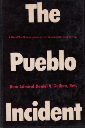 The Pueblo Incident. Daniel V. Gallery
