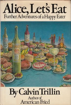 Alice, Let's Eat: Further Adventures of a Happy Eater. Calvin Trillin