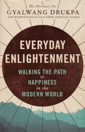 Everyday Enlightenment: Walking the Path to Happiness in the Modern World. Kate Adams His Holiness the Gyalwang Drukpa.