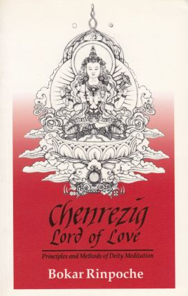 Chenrezig Lord of Love: Principles and Methods of Deity Meditation. Dan Jorgensen Bokar Rinpoche.