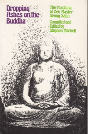 Dropping Ashes on the Buddha. Stephen Mitchell Seung Sahn