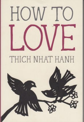How to Love. Thich Nhat Hanh