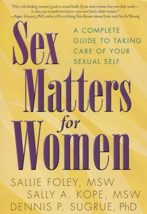 Sex Matters for Women: A Complete Guide to Taking Care of Your Sexual Self. Sally A. Kope Sallie...