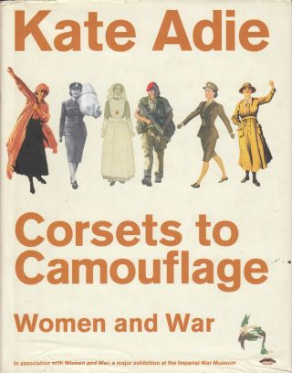Corsets to Camouflage: Women and War. Kate Adie