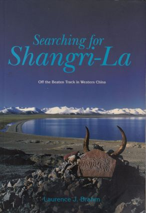 Searching for Shangri-La: Off the Beaten Track in Western China. Laurence J. Brahm