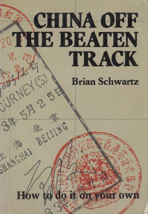 China Off the Beaten Track: How to Do It on Your Own. Bill Newlin Brian Schwartz
