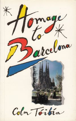 Homage to Barcelona. Colm Toibin