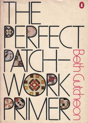 The Perfect Patchwork Primer. Beth Gutcheon