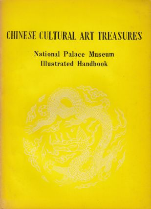 Chinese Cultural Art Treasures: National Palace Museum Illustrated Handbook. National Palace Museum