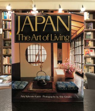 Japan: The Art of Living (A Sourcebook of Japanese Style for the Western Home). Amy Sylvester Katoh