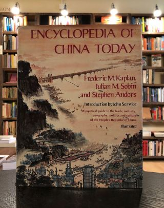 Encyclopedia of China Today. Julian M. Sobin Fredric M. Kaplan, John S. Service, Stephen Andors,...
