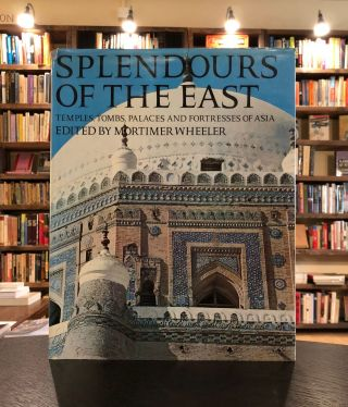 Splendours of the East: Temples, Tombs, Palaces and Fortresses of Asia