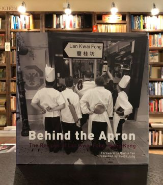 Behind the Apron: The Recipes of Lan Kwai Fong, Hong Kong. Martin Yan Michael Oskofsky, Susan...