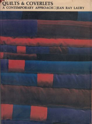 Quilts & Coverlets: A Contemporary Approach. Jean Ray Laury