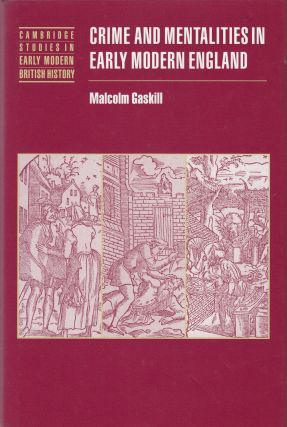 Crime and Mentalities in Early Modern England. Malcolm Gaskill