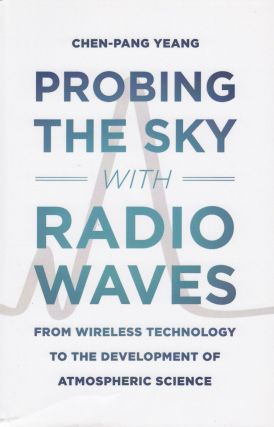 Probing the Sky with Radio Waves: From Wireless Technology to the Development of Atmospheric...