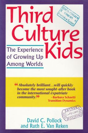 Third Culture Kids: The Experience of Growing Up Among Worlds. Ruth E. Van Reken David C. Pollock