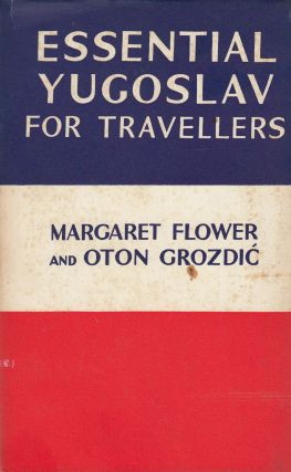 Essential Yugoslav for Travellers: Useful Phrases and Words in Serbo-Croat. Oton Grozdic Margaret Flower.