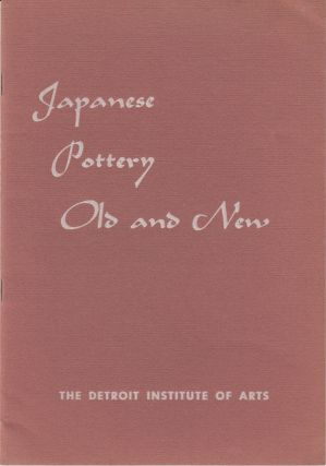 Japanese Pottery Old and New (The Detroit Institute of Arts October 8 - November 12, 1950). E P....