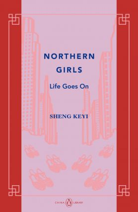 Northern Girls: Life Goes On. Shelly Bryant Sheng Keyi, tr.