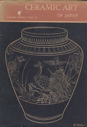 Ceramic Art of Japan (Tourist Library Vol. 8). Tadanari Mitsuoka.