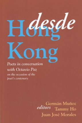 Desde Hong Kong: Poets in Conversation with Octavio Paz on the Occasion of the Poet's Centenary....