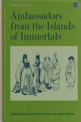 Ambassadors from the Islands of Immortals: China-Japan Relations in the Han-Tang Period. Wang...