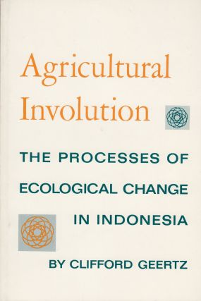 Agricultural Involution: The Processes of Ecological Change in Indonesia. Clifford Geertz.