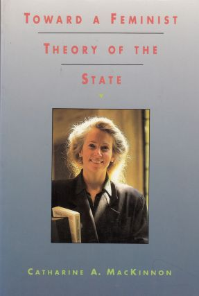 Toward a Feminist Theory of the State. Catharine A. MacKinnon.
