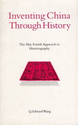 Inventing China Through History: The May Fourth Approach to Historiography. Q. Edward Wang