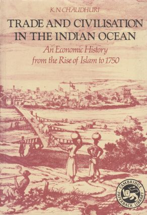 Trade and Civilisation in the Indian Ocean: An Economic History from the Rise of Islam to 1750. K...