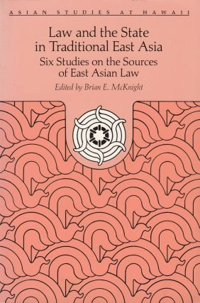 Law and the State in Traditional East Asia: Six Studies on the Sources of East Asian Law. Brian...