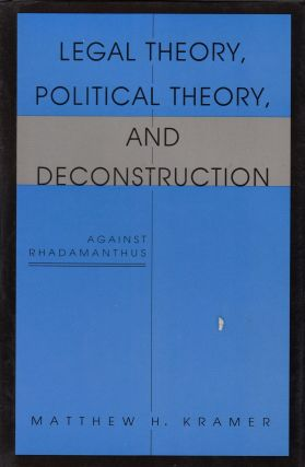 Legal Theory, Political Theory, and Deconstruction: Against Rhadamanthus. Matthew H. Kramer
