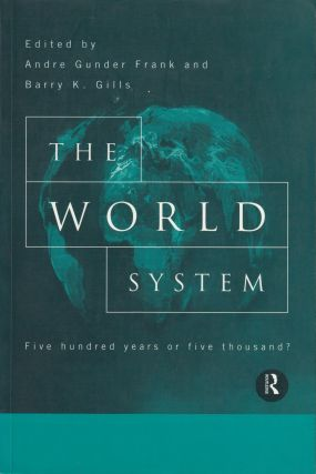 The World System: Five Hundred Years or Five Thousand? Barry K. Gills Andre Gunder Frank