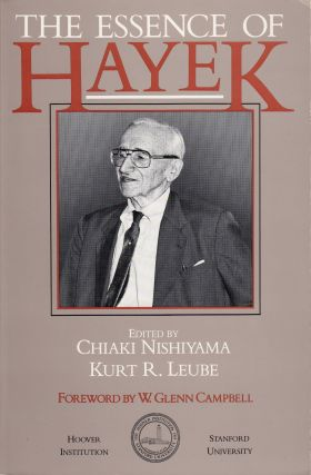 The Essence of Hayek. Kurt R. Leube Chiaki Nishiyama, W. Glenn Campbell, foreword.
