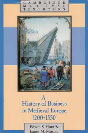 A History of Business in Medieval Europe, 1200-1550. James M. Murray Edwin S. Hunt.