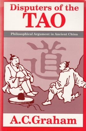 Disputers of the Tao: Philosophical Argument in Ancient China. A C. Graham.
