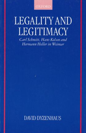 Legality and Legitimacy: Carl Schmitt, Hans Kelsen and Hermann Heller in Weimar. David Dyzenhaus