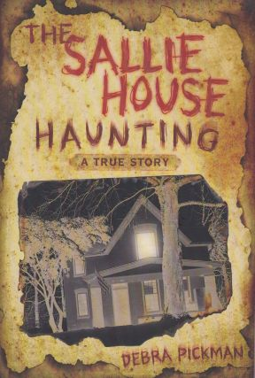 The Sallie House Haunting: A True Story. Debra Pickman.