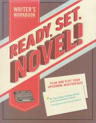 Ready, Set, Novel! A Writer's Workbook - Plan and Plot Your Upcoming Masterpiece. Lindsey Grant...