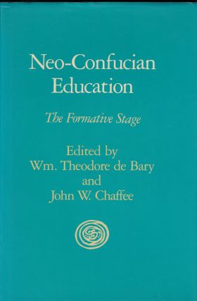 Neo-Confucian Education: The Formative Stage. John W. Chaffee William Theodore de Bary