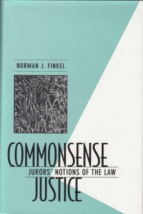 Commonsense Justice: Juror's Notions of the Law. Norman J. Finkel