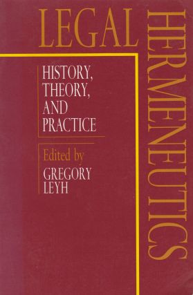 Legal Hermeneutics: History, Theory and Practice. Gregory Leyh.
